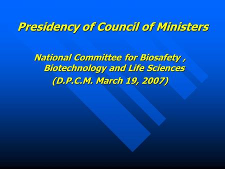 Presidency of Council of Ministers National Committee for Biosafety, Biotechnology and Life Sciences (D.P.C.M. March 19, 2007)