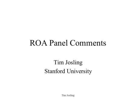 Tim Josling ROA Panel Comments Tim Josling Stanford University.
