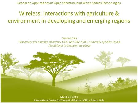 Wireless: interactions with agriculture & environment in developing and emerging regions Simone Sala Researcher at Columbia University CICR, MIT-IBM NSRC,