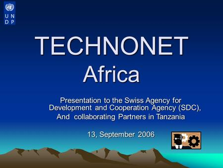 TECHNONET Africa Presentation to the Swiss Agency for Development and Cooperation Agency (SDC), And collaborating Partners in Tanzania 13, September 2006.
