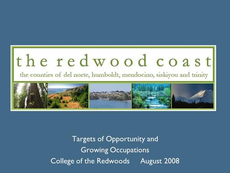 Targets of Opportunity and Growing Occupations College of the Redwoods August 2008.