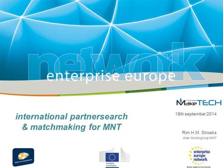 International partnersearch & matchmaking for MNT 18th september 2014 Rim H.M. Stroeks chair Sectorgroup MNT.
