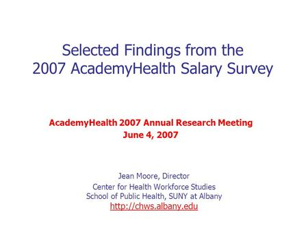 Jean Moore, Director Center for Health Workforce Studies School of Public Health, SUNY at Albany  Selected Findings from the 2007.