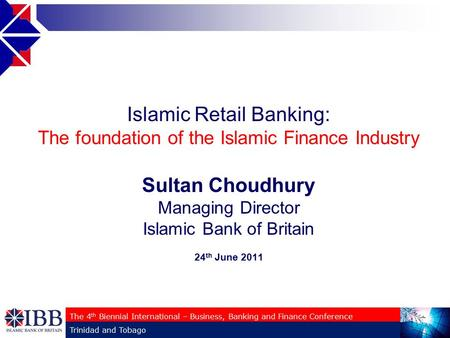 Islamic Retail Banking: The foundation of the Islamic Finance Industry Sultan Choudhury Managing Director Islamic Bank of Britain 24 th June 2011 The 4.