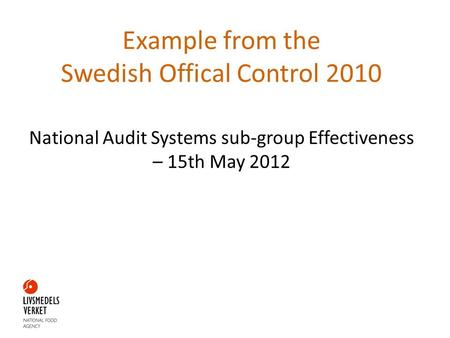 Example from the Swedish Offical Control 2010 National Audit Systems sub-group Effectiveness – 15th May 2012.