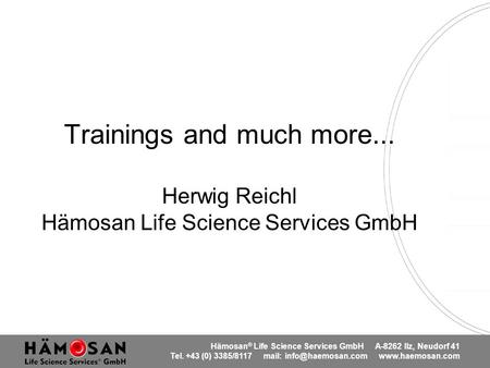 Hämosan ® Life Science Services GmbH A-8262 Ilz, Neudorf 41 Tel. +43 (0) 3385/8117 mail:  Trainings and much more...