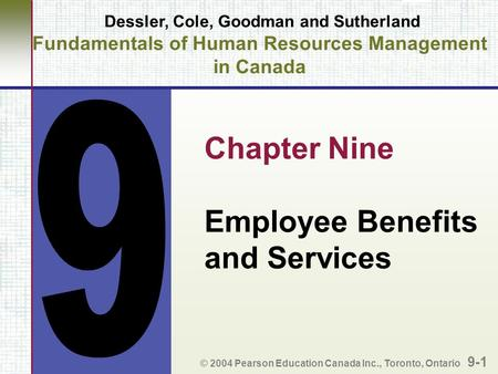 Dessler, Cole, Goodman and Sutherland Fundamentals of Human Resources Management in Canada Chapter Nine Employee Benefits and Services © 2004 Pearson Education.