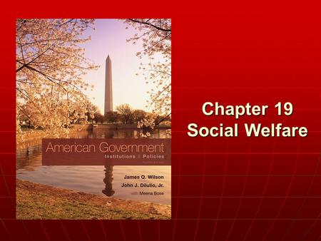 Chapter 19 Social Welfare. Copyright © 2011 Cengage WHO GOVERNS? WHO GOVERNS? 1.How, if at all, have Americans' views of government's responsibility to.