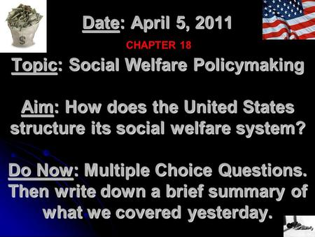 Date: April 5, 2011 Topic: Social Welfare Policymaking Aim: How does the United States structure its social welfare system? Do Now: Multiple Choice Questions.