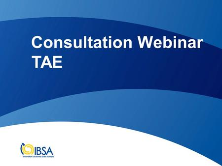 Consultation Webinar TAE. Consultation Session Overview of Process Standards for Training Packages Overview of Changes Review of: –Units –Assessment requirements.