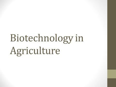 Biotechnology in Agriculture. Interest Approach Would you ever think to infect a human with a virus in an effort to attack another disease? Video.
