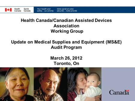 Health Canada/Canadian Assisted Devices Association Working Group Update on Medical Supplies and Equipment (MS&E) Audit Program March 26, 2012 Toronto,
