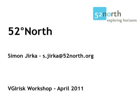 52°North Simon Jirka – VGIrisk Workshop - April 2011.