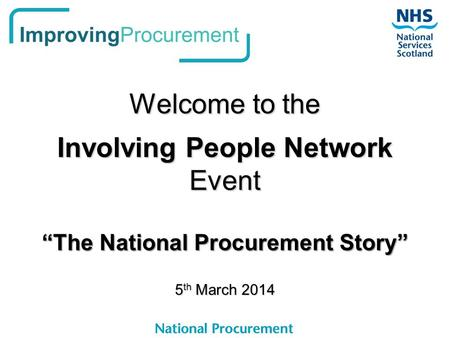 "Welcome to the Involving People Network Event ""The National Procurement Story"" 5 th March 2014."