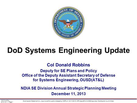 <strong>DoD</strong> Sys Eng 2013/12/11 | Page-1 Distribution Statement A – Approved for public release by OSR on 12/11/2013; SR Case #14-S-0528 applies. Distribution is.