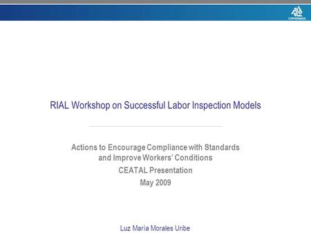 RIAL Workshop on Successful Labor Inspection Models Actions to Encourage Compliance with Standards and Improve Workers' Conditions CEATAL Presentation.