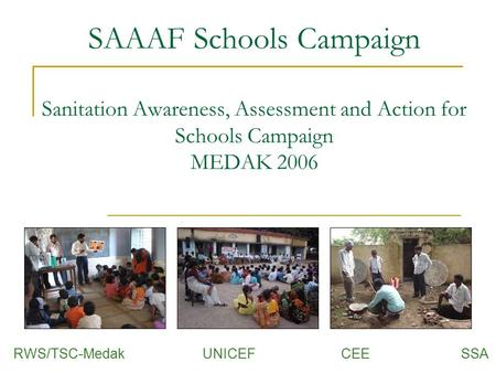 SAAAF Schools Campaign Sanitation Awareness, Assessment and Action for Schools Campaign MEDAK 2006 RWS/TSC-Medak UNICEF CEE SSA.