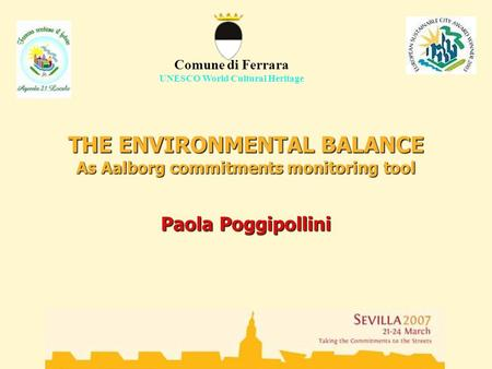 THE ENVIRONMENTAL BALANCE As Aalborg commitments monitoring tool Paola Poggipollini Comune di Ferrara UNESCO World Cultural Heritage.