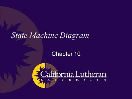 State Machine Diagram Chapter 10. State Machine Diagram Used to describe system behavior.