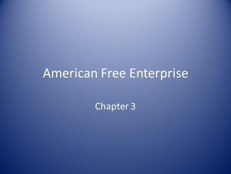 American Free Enterprise Chapter 3. Section 1: Advantages of Free Enterprise Free enterprise system – anyone is free to start a business or enterprise.
