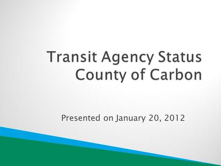 Presented on January 20, 2012. ◦ Services 2 3 fixed routes, 1 bus 23 vans, 19 daily vehicle runs.