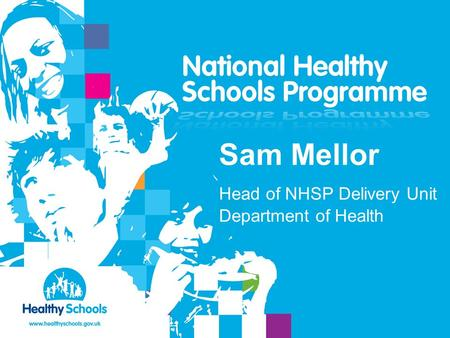 Sam Mellor Head of NHSP Delivery Unit Department of Health.