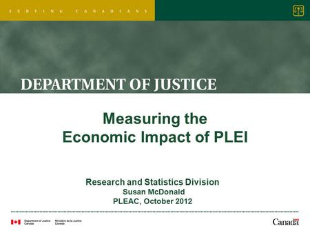 Measuring the Economic Impact of PLEI Research and Statistics Division Susan McDonald PLEAC, October 2012.
