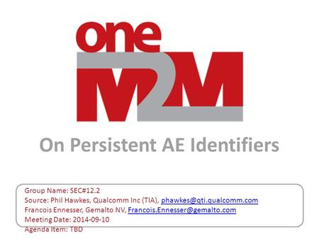 On Persistent AE Identifiers Group Name: SEC#12.2 Source: Phil Hawkes, Qualcomm Inc (TIA), Francois Ennesser,