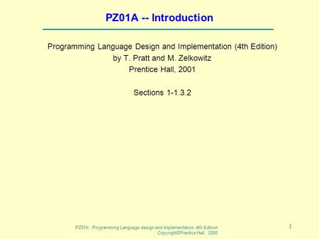 PZ01A Programming Language design and Implementation -4th Edition Copyright©Prentice Hall, 2000 1 PZ01A -- Introduction Programming Language Design and.