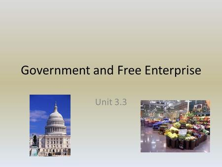 Government and Free Enterprise Unit 3.3. Providing Public Goods Public Goods – Goods and services provided by government funded by taxes – People who.