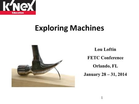Exploring Machines 1 Lou Loftin FETC Conference Orlando, FL January 28 – 31, 2014.