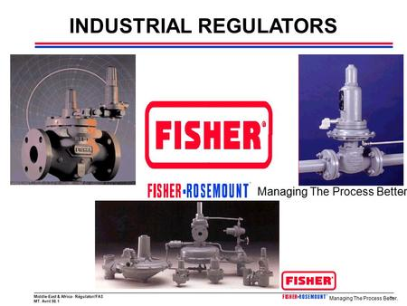 Middle-East & Africa- Régulator/FAS MT. Avril 98.1 Managing The Process Better. ™ ™ INDUSTRIAL REGULATORS Managing The Process Better. ™ ™