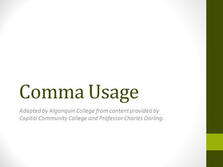 Comma Usage Adapted by Algonquin College from content provided by Capital Community College and Professor Charles Darling.