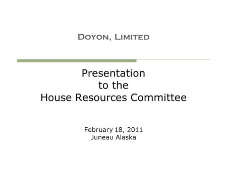 Doyon, Limited Presentation to the House Resources Committee February 18, 2011 Juneau Alaska.