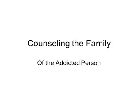 Counseling the Family Of the Addicted Person. Addicted to Love  pGvX8http://www.youtube.com/watch?v=3p8Hgr pGvX8.