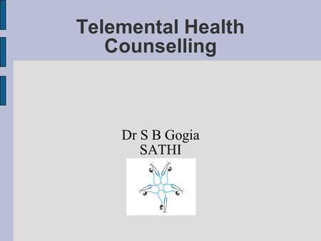 Telemental Health Counselling Dr S B Gogia SATHI.