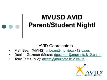 MVUSD AVID Parent/Student Night! AVID Coordinators Matt Bean (VMHS): Denise Guzman (Mesa):