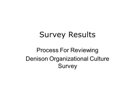Survey Results Process For Reviewing Denison Organizational Culture Survey.