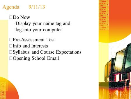 Agenda9/11/13  Do Now  Display your name tag and log into your computer  Pre-Assessment Test  Info and Interests  Syllabus and Course Expectations.