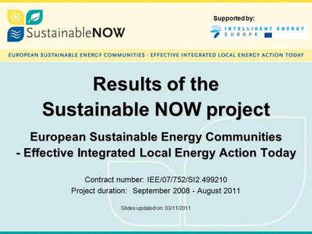 Results of the Sustainable NOW project European Sustainable Energy Communities - Effective Integrated Local Energy Action Today Results of the Sustainable.