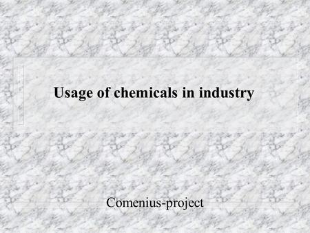 Usage of chemicals in industry Comenius-project. Monitoring of chemicals at the chosen factory - at Egervin Corporation n Description of the project n.