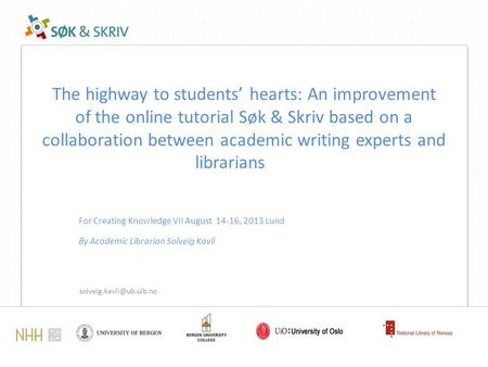 The highway to students' hearts: An improvement of the online tutorial Søk & Skriv based on a collaboration between academic writing experts and librarians.