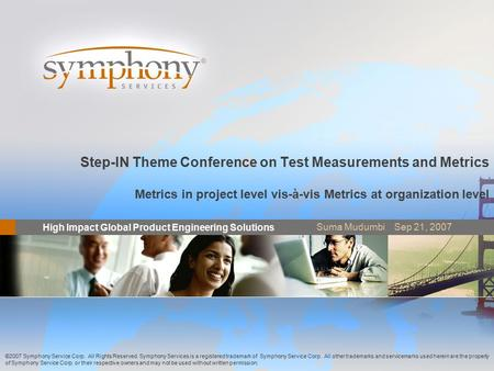 High Impact Global Product Engineering Solutions ® ©2007 Symphony Service Corp. All Rights Reserved. Symphony Services is a registered trademark of Symphony.