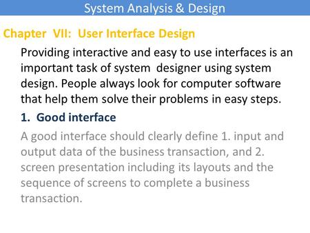 System Analysis & Design Chapter VII: User Interface Design Providing interactive and easy to use interfaces is an important task of system designer using.