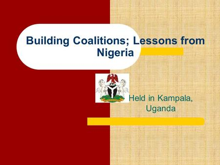 Building Coalitions; Lessons from Nigeria Held in Kampala, Uganda.