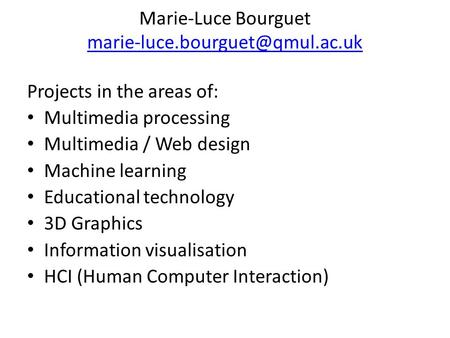 Marie-Luce Bourguet  Projects in the areas of: Multimedia processing Multimedia / Web design.