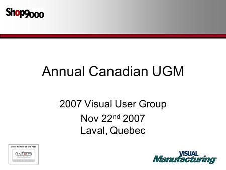 Annual Canadian UGM 2007 Visual User Group Nov 22 nd 2007 Laval, Quebec.