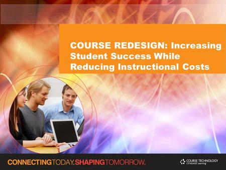 COURSE REDESIGN: Increasing Student Success While Reducing Instructional Costs.