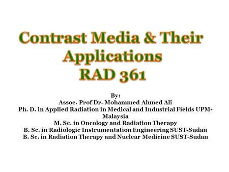 By: Assoc. Prof Dr. Mohammed Ahmed Ali Ph. D. in Applied Radiation in Medical and Industrial Fields UPM- Malaysia M. Sc. in Oncology and Radiation Therapy.