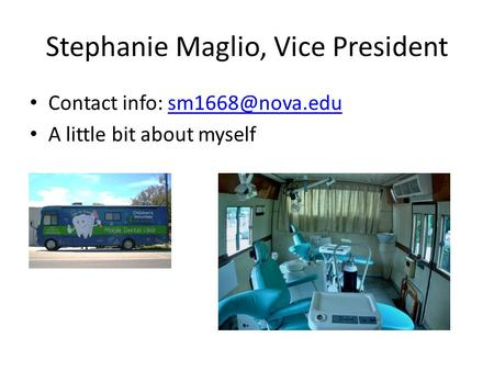 Stephanie Maglio, Vice President Contact info: A little bit about myself.